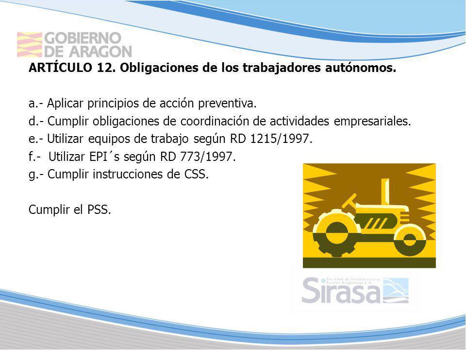 ARTÍCULO 12. Obligaciones de los trabajadores autónomos. a.- Aplicar principios de acción preventiva. d.- Cumplir obligaciones de coordinación de acti