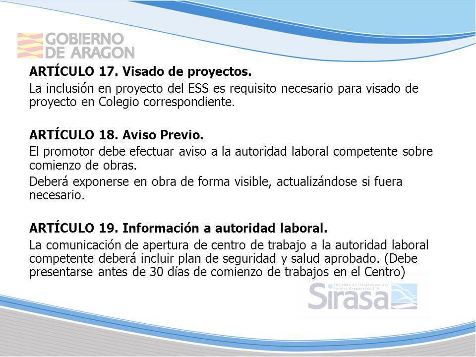 ARTÍCULO 17. Visado de proyectos. La inclusión en proyecto del ESS es requisito necesario para visado de proyecto en Colegio correspondiente. ARTÍCULO