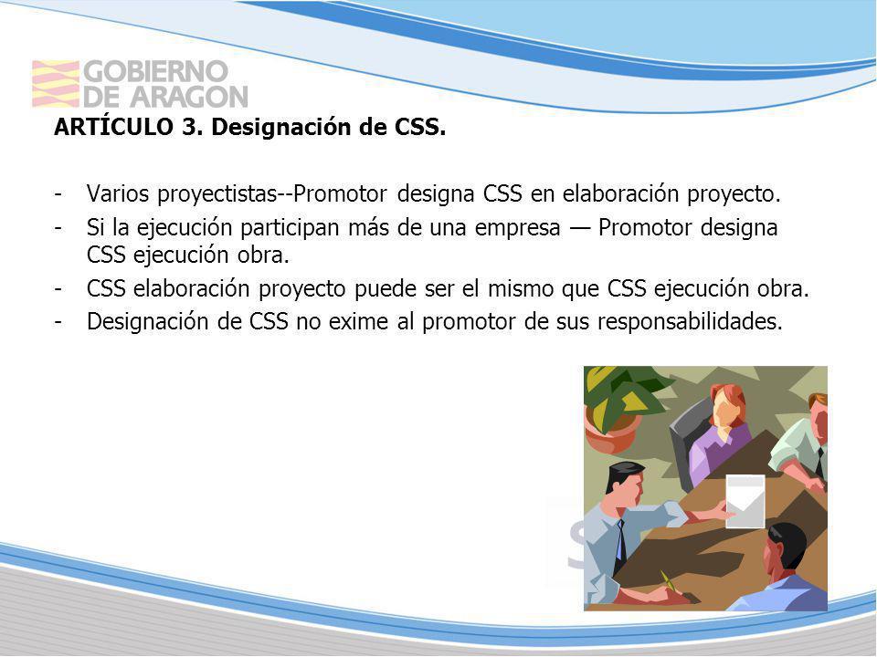 ARTÍCULO 3. Designación de CSS. -Varios proyectistas--Promotor designa CSS en elaboración proyecto. -Si la ejecución participan más de una empresa Pro