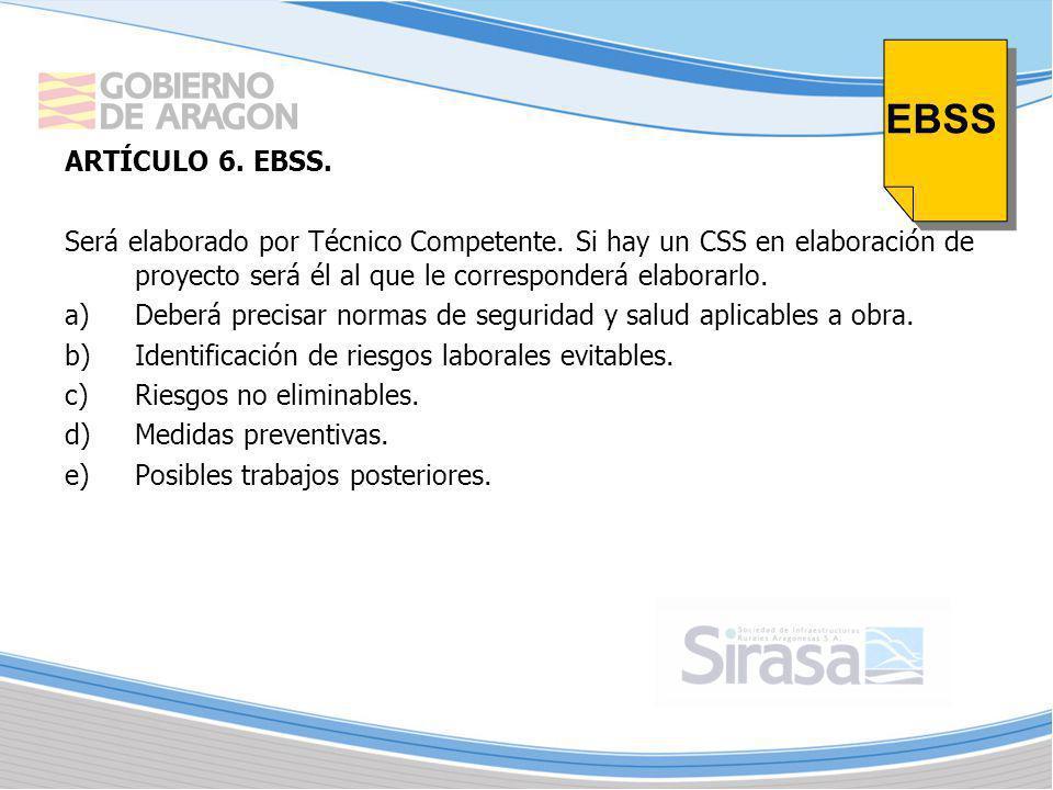 ARTÍCULO 6. EBSS. Será elaborado por Técnico Competente. Si hay un CSS en elaboración de proyecto será él al que le corresponderá elaborarlo. a)Deberá