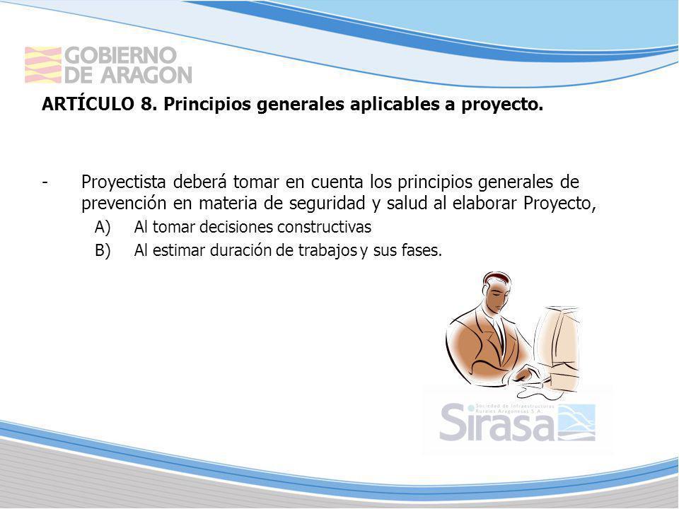 ARTÍCULO 8. Principios generales aplicables a proyecto. -Proyectista deberá tomar en cuenta los principios generales de prevención en materia de segur