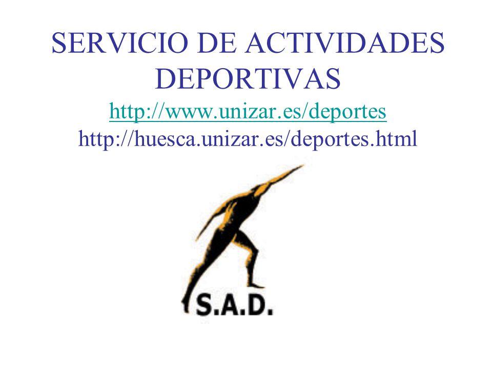 SERVICIO DE ACTIVIDADES DEPORTIVAS http://www.unizar.es/deportes http://huesca.unizar.es/deportes.html http://www.unizar.es/deportes