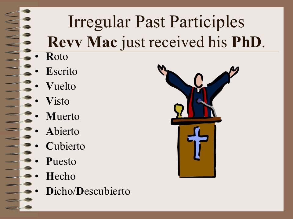 Irregular Past Participles Revv Mac just received his PhD. Roto Escrito Vuelto Visto Muerto Abierto Cubierto Puesto Hecho Dicho/Descubierto