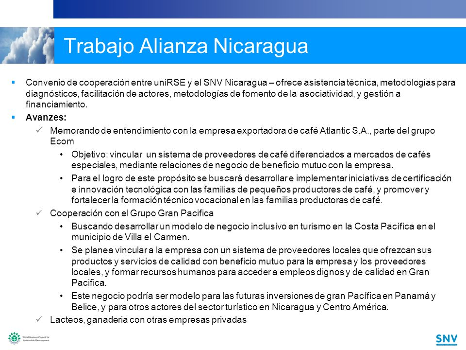18 Trabajo Alianza Nicaragua Convenio de cooperación entre uniRSE y el SNV Nicaragua – ofrece asistencia técnica, metodologías para diagnósticos, facilitación de actores, metodologías de fomento de la asociatividad, y gestión a financiamiento.