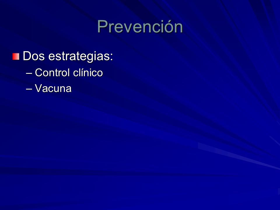 Prevención Dos estrategias: –Control clínico –Vacuna