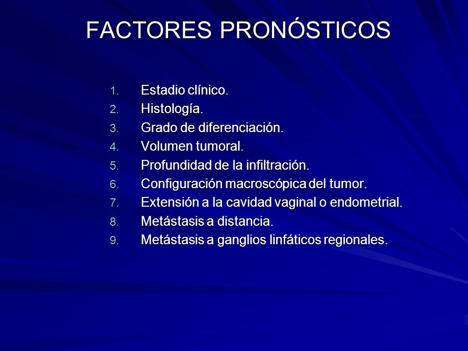 FACTORES PRONÓSTICOS 1. Estadio clínico. 2. Histología. 3. Grado de diferenciación. 4. Volumen tumoral. 5. Profundidad de la infiltración. 6. Configur
