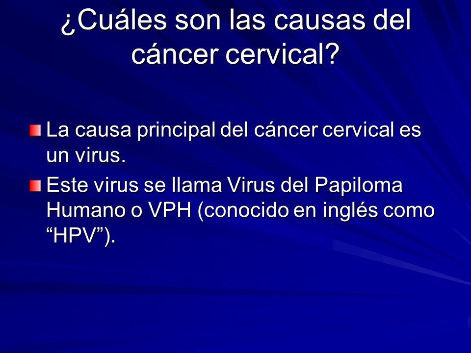 ¿Cuáles son las causas del cáncer cervical? La causa principal del cáncer cervical es un virus. Este virus se llama Virus del Papiloma Humano o VPH (c