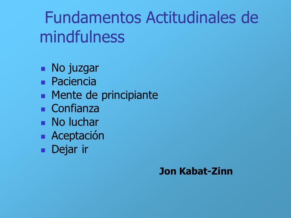 Fundamentos Actitudinales de mindfulness No juzgar Paciencia Mente de principiante Confianza No luchar Aceptación Dejar ir Jon Kabat-Zinn