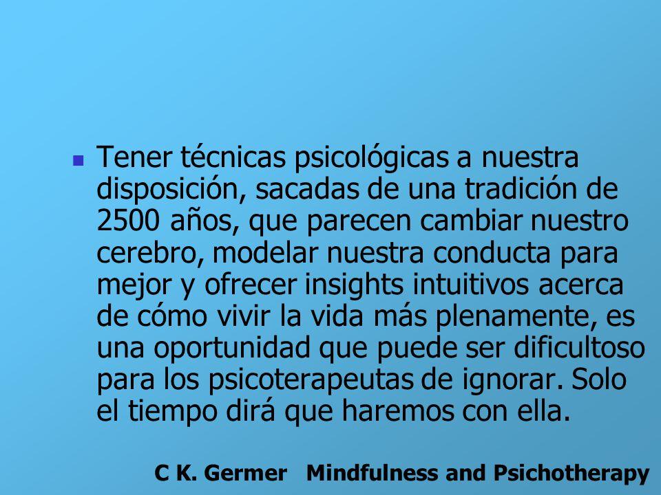Tener técnicas psicológicas a nuestra disposición, sacadas de una tradición de 2500 años, que parecen cambiar nuestro cerebro, modelar nuestra conduct