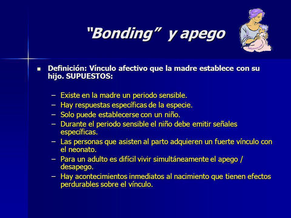 Bonding y apego Definición: Vínculo afectivo que la madre establece con su hijo.