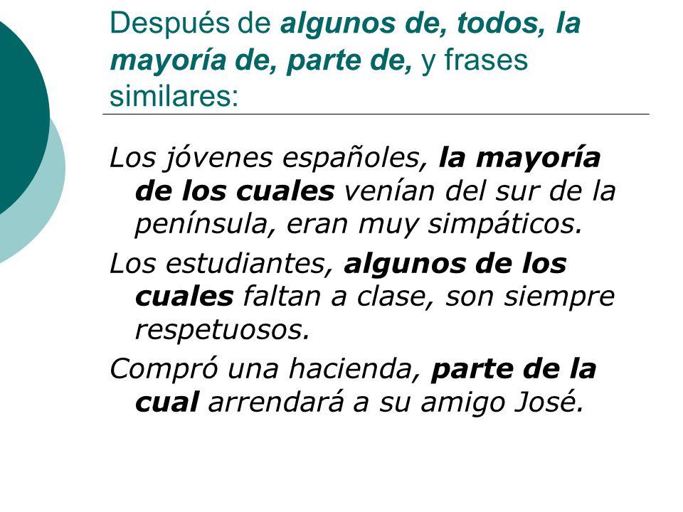 Después de algunos de, todos, la mayoría de, parte de, y frases similares: Los jóvenes españoles, la mayoría de los cuales venían del sur de la peníns