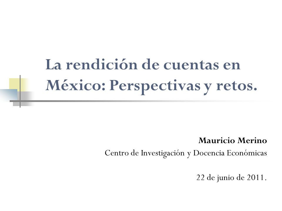 La rendición de cuentas en México: Perspectivas y retos. Mauricio Merino Centro de Investigación y Docencia Económicas 22 de junio de 2011.