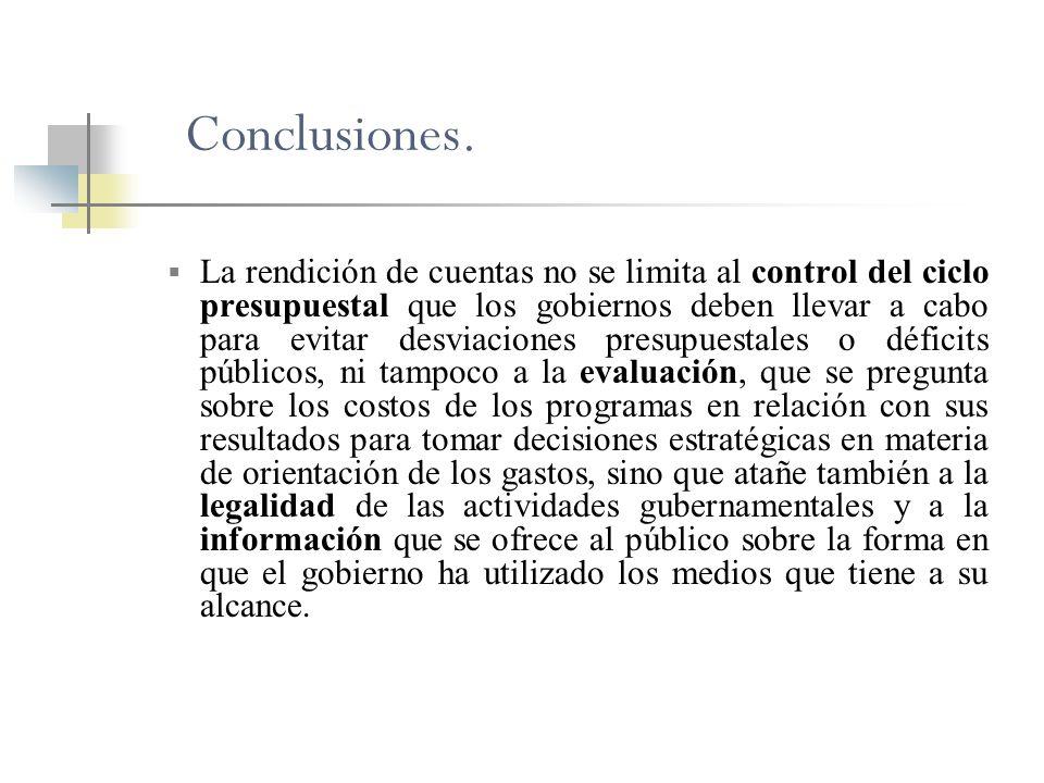 Conclusiones. La rendición de cuentas no se limita al control del ciclo presupuestal que los gobiernos deben llevar a cabo para evitar desviaciones pr