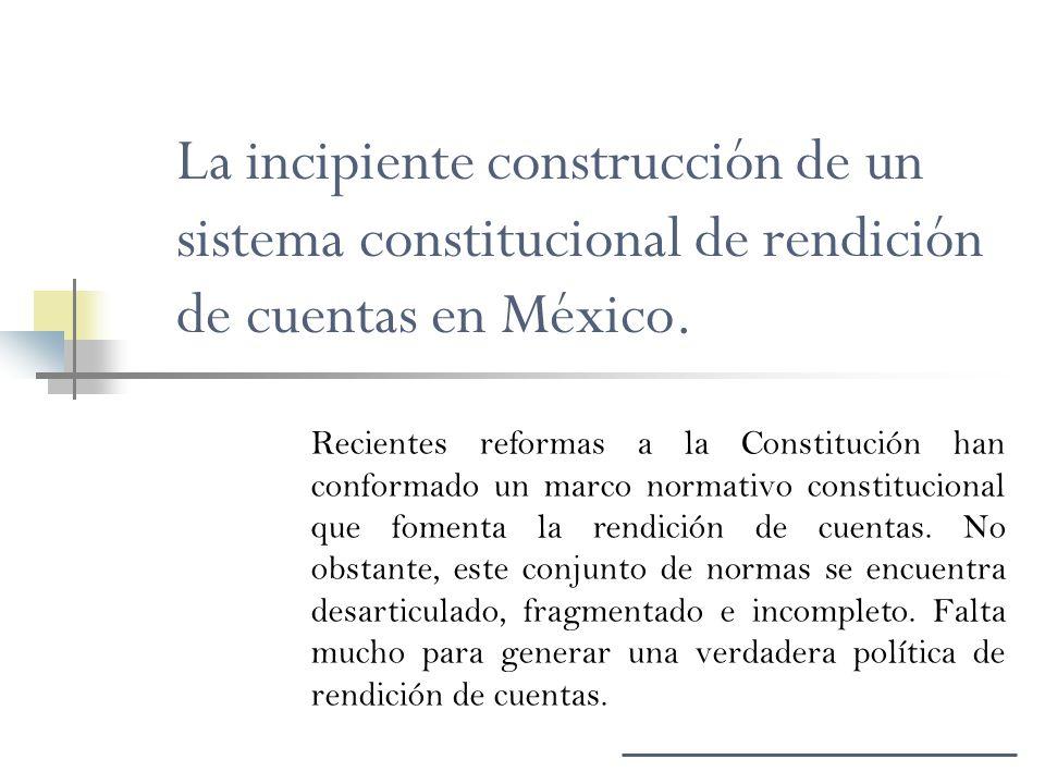 La incipiente construcción de un sistema constitucional de rendición de cuentas en México. Recientes reformas a la Constitución han conformado un marc