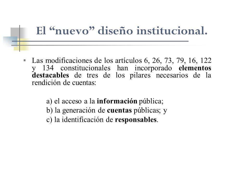 El nuevo diseño institucional. Las modificaciones de los artículos 6, 26, 73, 79, 16, 122 y 134 constitucionales han incorporado elementos destacables