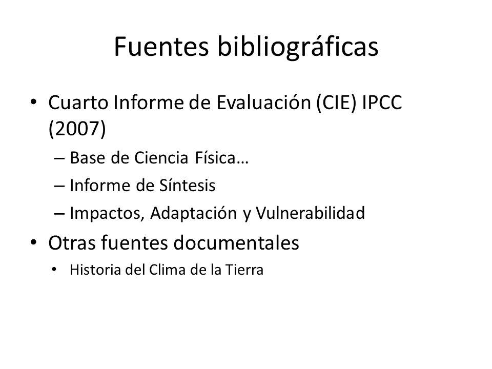 Fuentes bibliográficas Cuarto Informe de Evaluación (CIE) IPCC (2007) – Base de Ciencia Física… – Informe de Síntesis – Impactos, Adaptación y Vulnera