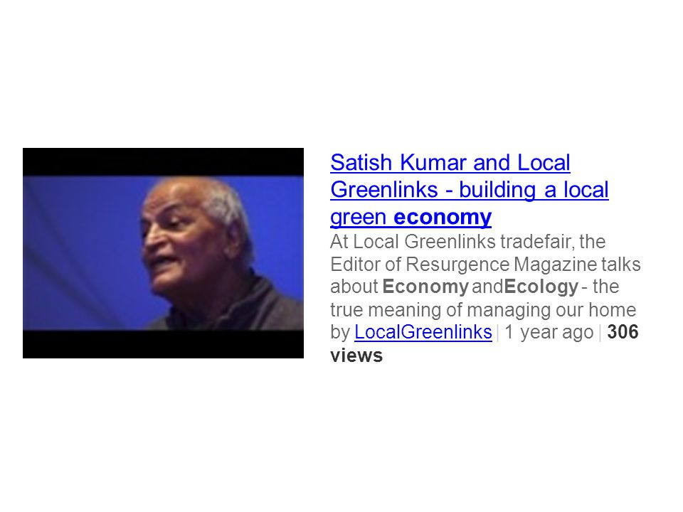 Satish Kumar and Local Greenlinks - building a local green economy At Local Greenlinks tradefair, the Editor of Resurgence Magazine talks about Econom
