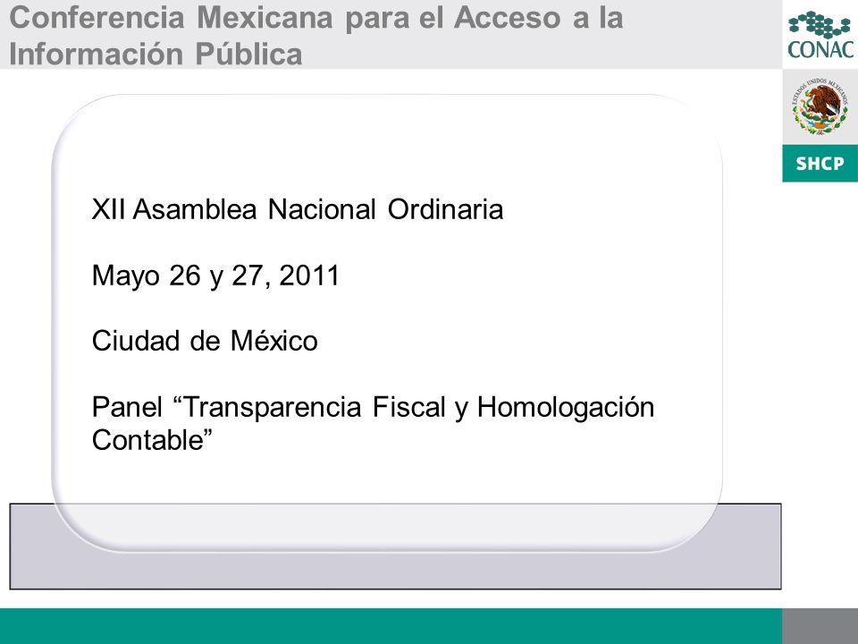 Conferencia Mexicana para el Acceso a la Información Pública XII Asamblea Nacional Ordinaria Mayo 26 y 27, 2011 Ciudad de México Panel Transparencia Fiscal y Homologación Contable