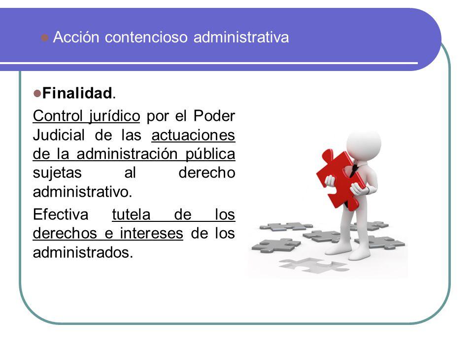 Finalidad. Control jurídico por el Poder Judicial de las actuaciones de la administración pública sujetas al derecho administrativo. Efectiva tutela d