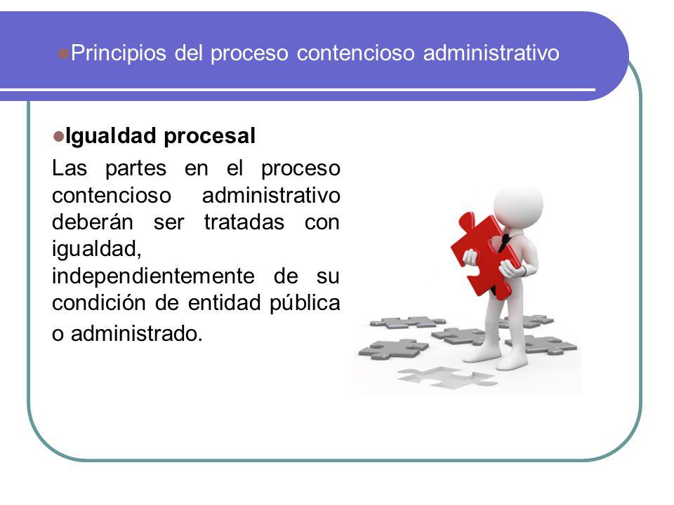 Igualdad procesal Las partes en el proceso contencioso administrativo deberán ser tratadas con igualdad, independientemente de su condición de entidad