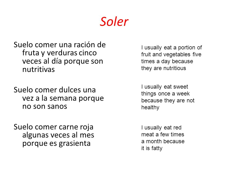 Soler Suelo comer una ración de fruta y verduras cinco veces al día porque son nutritivas Suelo comer dulces una vez a la semana porque no son sanos S