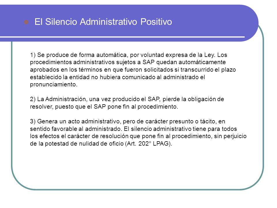 El Silencio Administrativo Positivo 1) Se produce de forma automática, por voluntad expresa de la Ley. Los procedimientos administrativos sujetos a SA