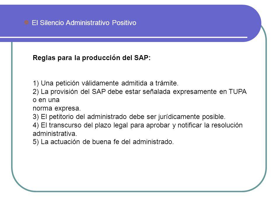 El Silencio Administrativo Positivo Reglas para la producción del SAP: 1) Una petición válidamente admitida a trámite. 2) La provisión del SAP debe es