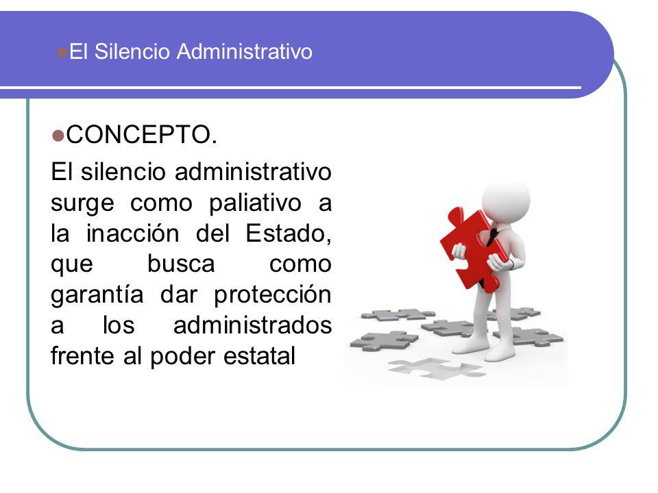 CONCEPTO. El silencio administrativo surge como paliativo a la inacción del Estado, que busca como garantía dar protección a los administrados frente