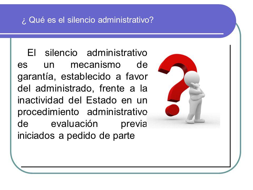 ¿ Qué es el silencio administrativo? El silencio administrativo es un mecanismo de garantía, establecido a favor del administrado, frente a la inactiv