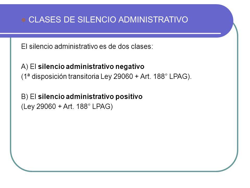 CLASES DE SILENCIO ADMINISTRATIVO El silencio administrativo es de dos clases: A) El silencio administrativo negativo (1ª disposición transitoria Ley