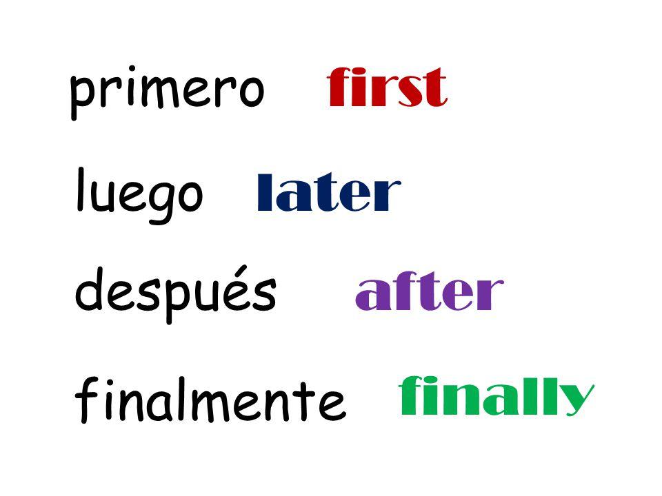 primero luego después finalmente first later after finally