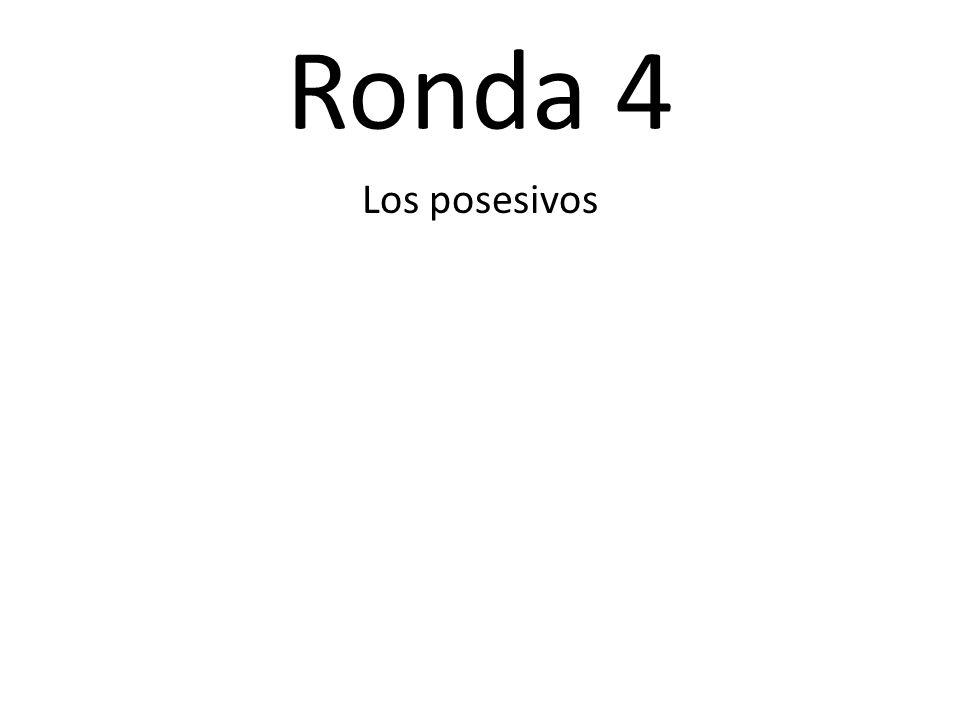 Ronda 4 Los posesivos