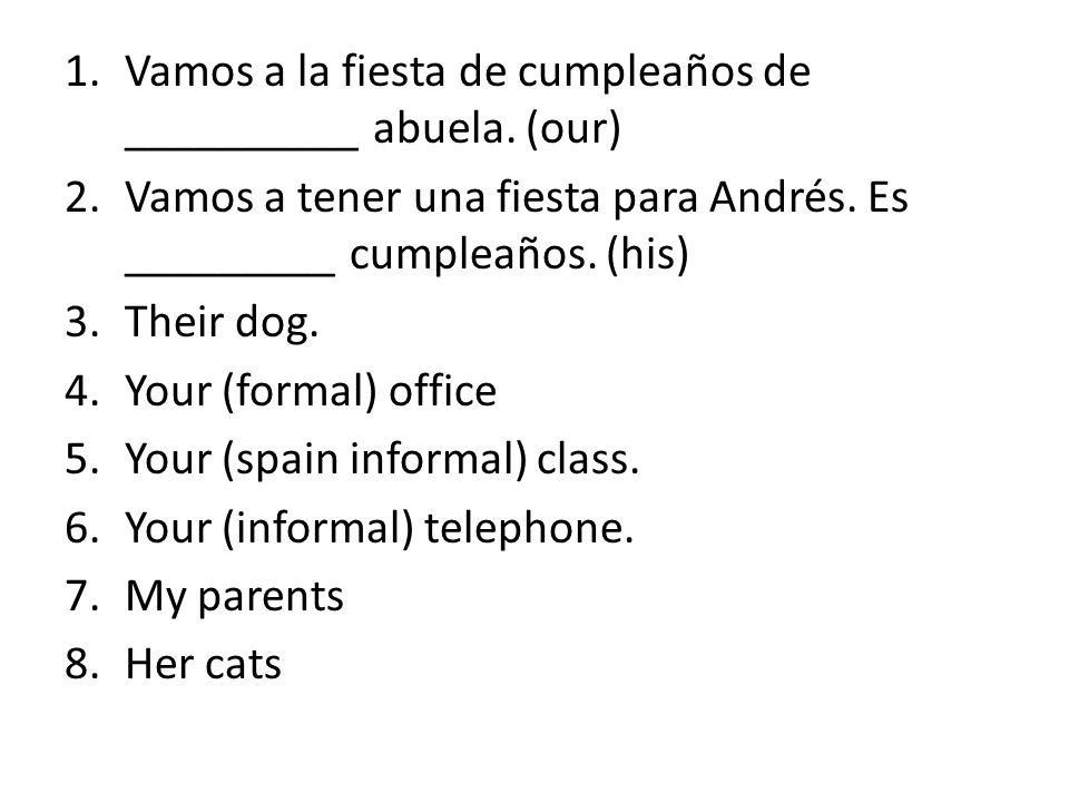 1.Vamos a la fiesta de cumpleaños de __________ abuela. (our) 2.Vamos a tener una fiesta para Andrés. Es _________ cumpleaños. (his) 3.Their dog. 4.Yo