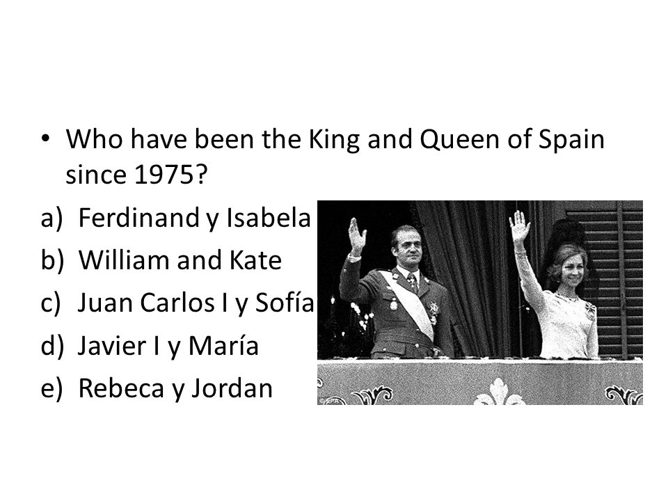Who have been the King and Queen of Spain since 1975? a)Ferdinand y Isabela b)William and Kate c)Juan Carlos I y Sofía d)Javier I y María e)Rebeca y J
