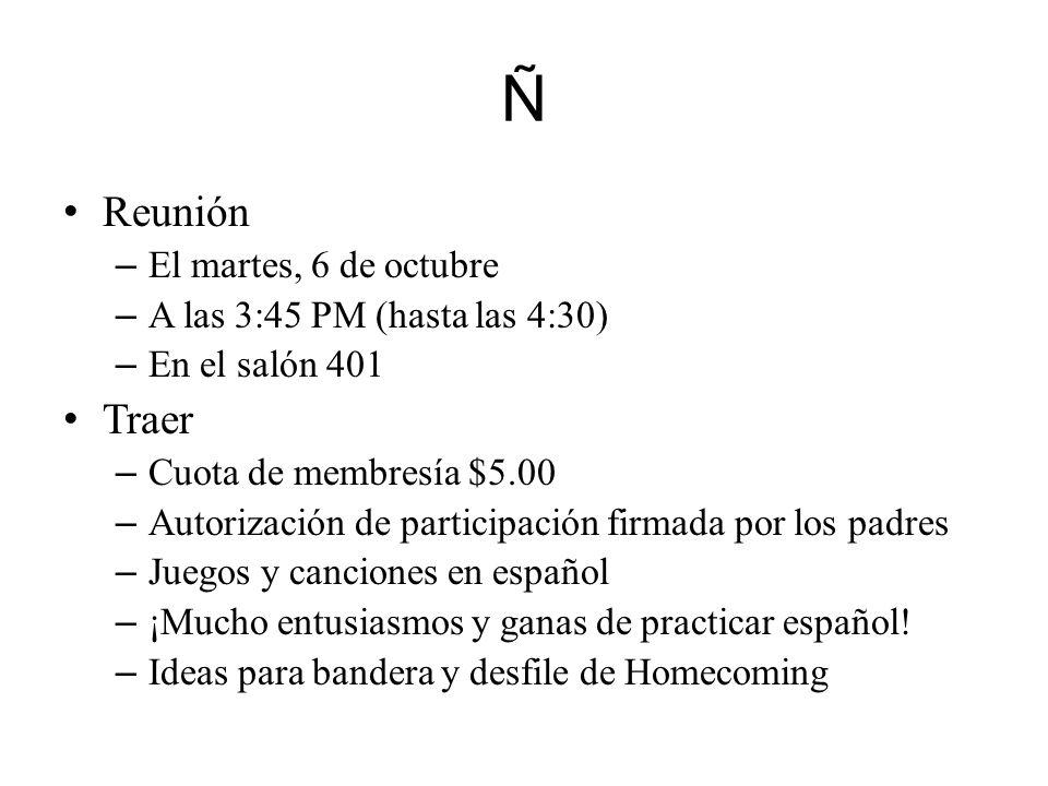 Ñ Reunión – El martes, 6 de octubre – A las 3:45 PM (hasta las 4:30) – En el salón 401 Traer – Cuota de membresía $5.00 – Autorización de participació
