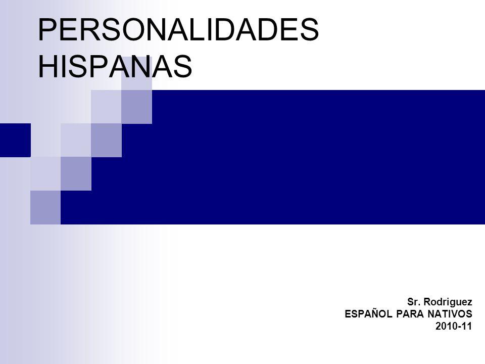 PERSONALIDADES HISPANAS Sr. Rodriguez ESPAÑOL PARA NATIVOS 2010-11