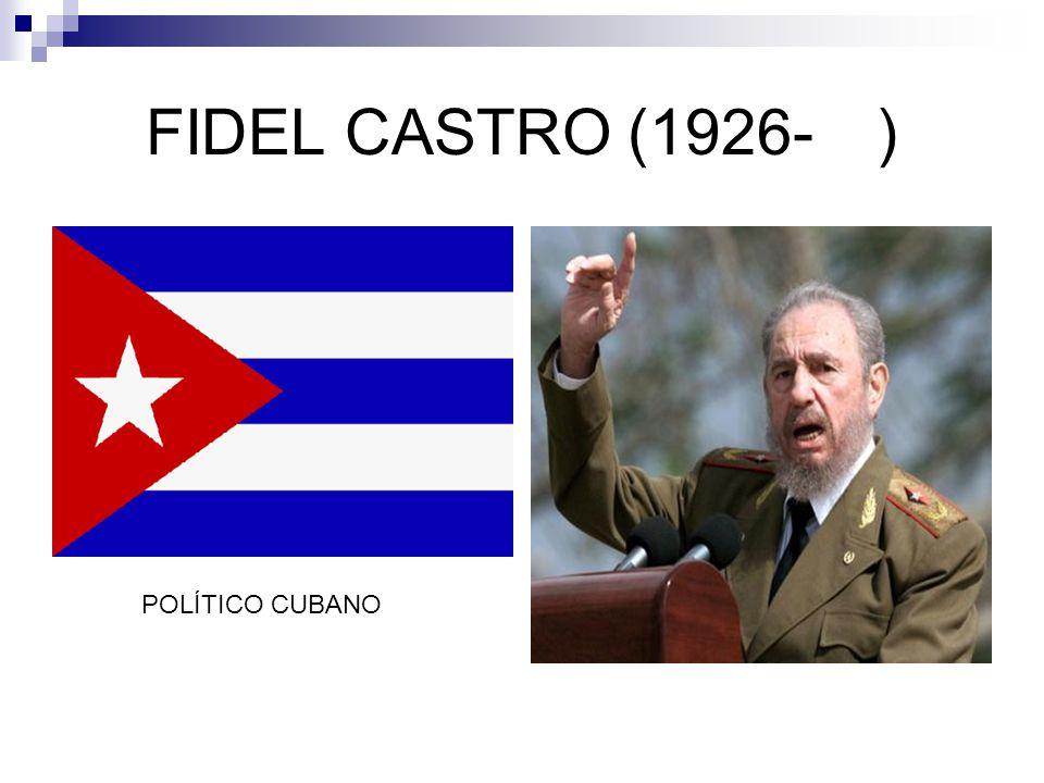 FIDEL CASTRO (1926-) POLÍTICO CUBANO