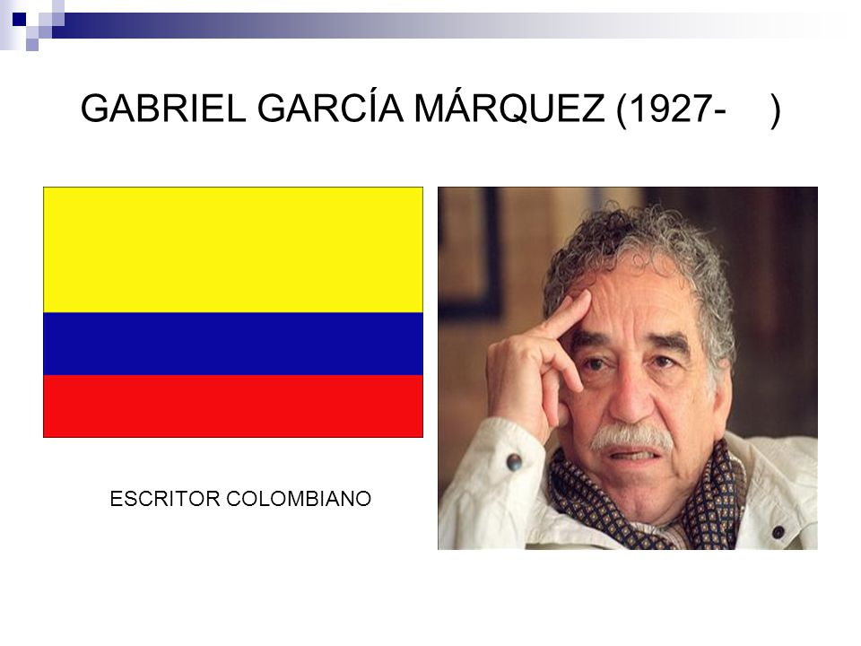 GABRIEL GARCÍA MÁRQUEZ (1927-) ESCRITOR COLOMBIANO