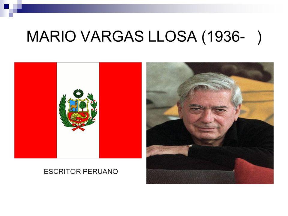 MARIO VARGAS LLOSA (1936-) ESCRITOR PERUANO