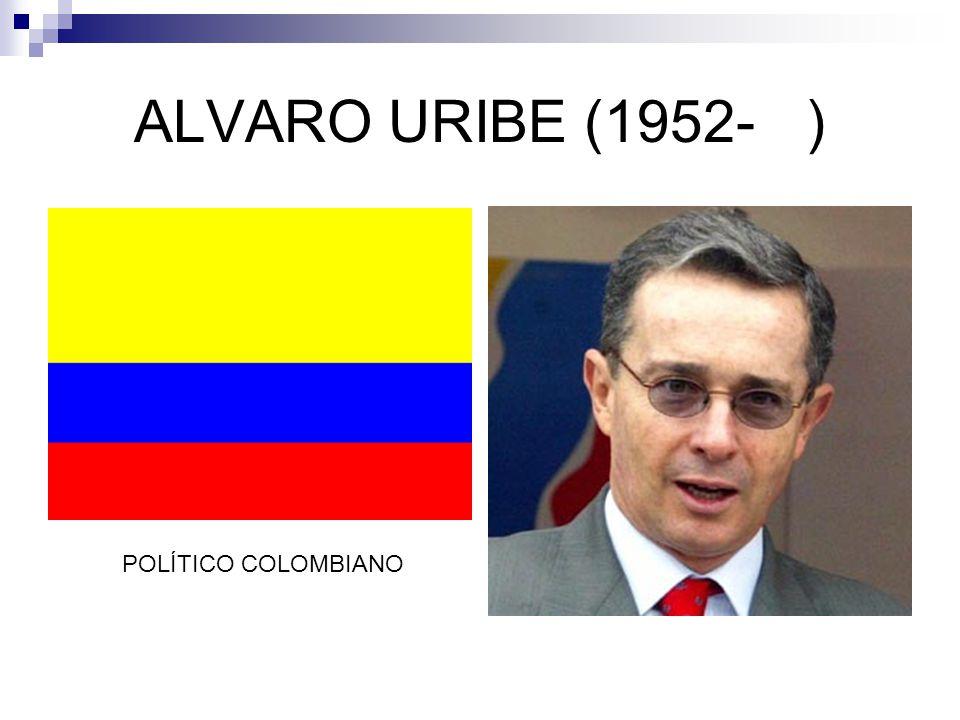 ALVARO URIBE (1952-) POLÍTICO COLOMBIANO