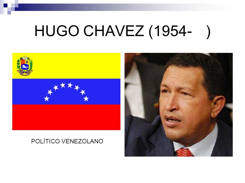 HUGO CHAVEZ (1954-) POLÍTICO VENEZOLANO