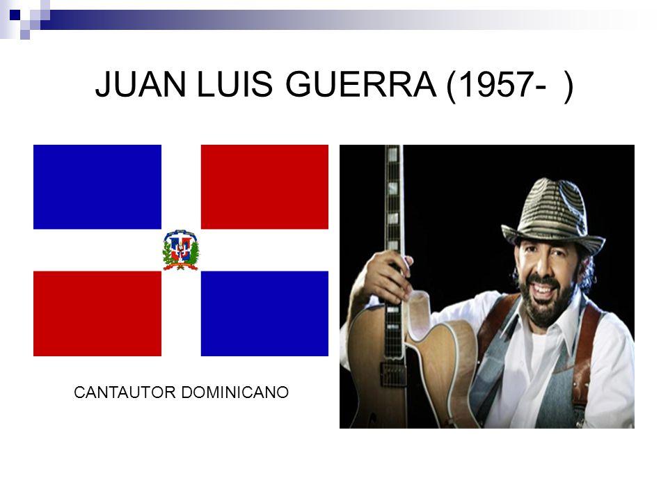 JUAN LUIS GUERRA (1957- ) CANTAUTOR DOMINICANO