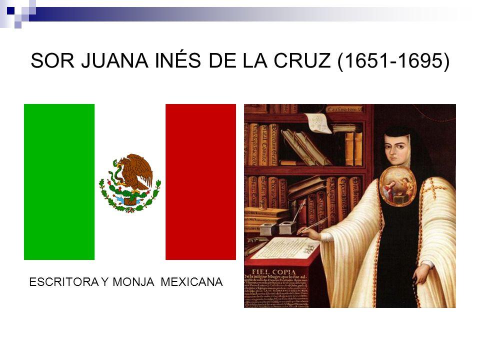 SOR JUANA INÉS DE LA CRUZ (1651-1695) ESCRITORA Y MONJA MEXICANA