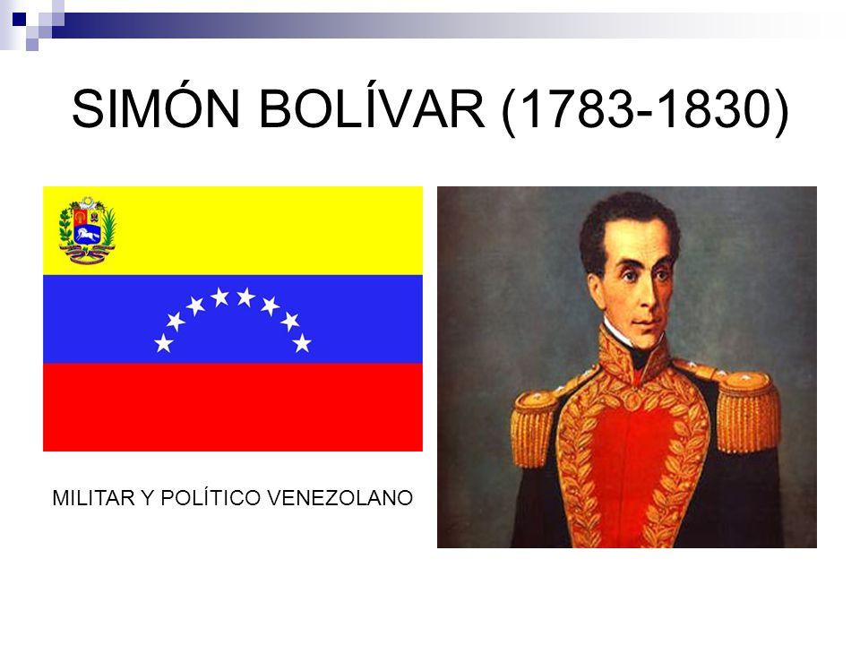 SIMÓN BOLÍVAR (1783-1830) MILITAR Y POLÍTICO VENEZOLANO