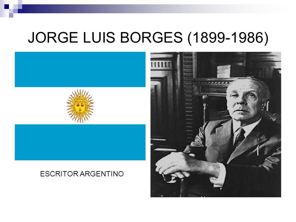 JORGE LUIS BORGES (1899-1986) ESCRITOR ARGENTINO