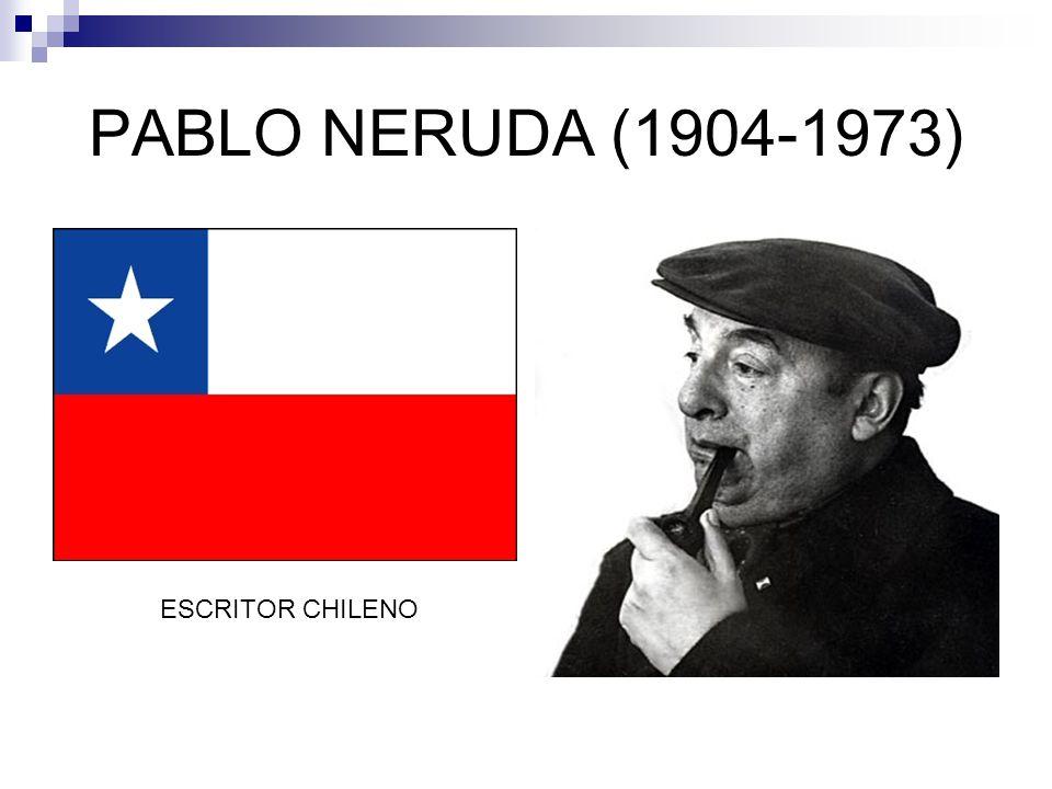 PABLO NERUDA (1904-1973) ESCRITOR CHILENO