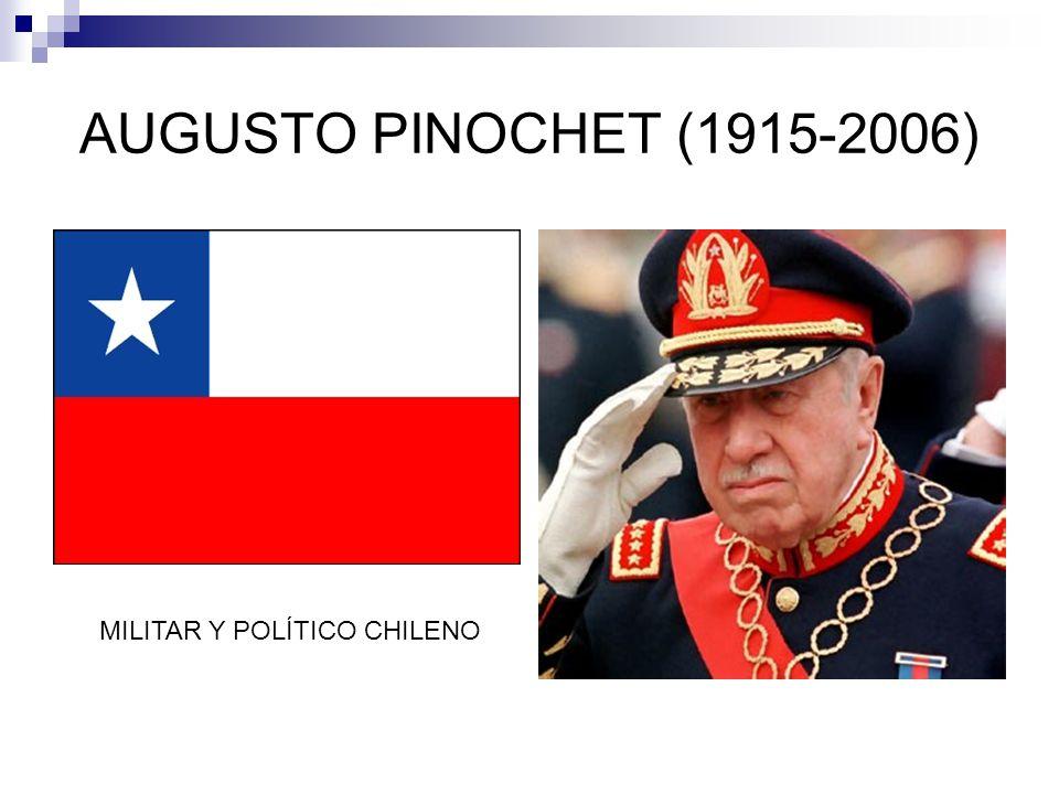 AUGUSTO PINOCHET (1915-2006) MILITAR Y POLÍTICO CHILENO