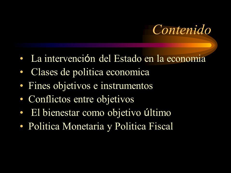 Contenido La intervenci ó n del Estado en la economia Clases de politica economica Fines objetivos e instrumentos Conflictos entre objetivos El bienes