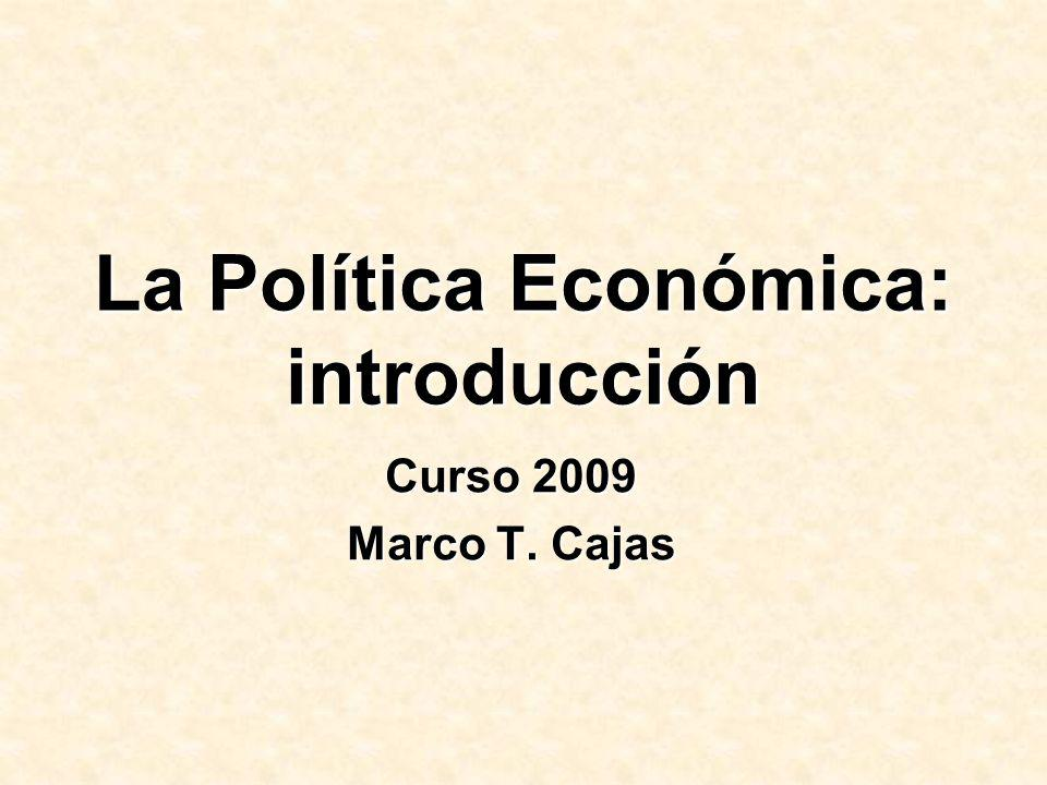 La Política Económica: introducción Curso 2009 Marco T. Cajas
