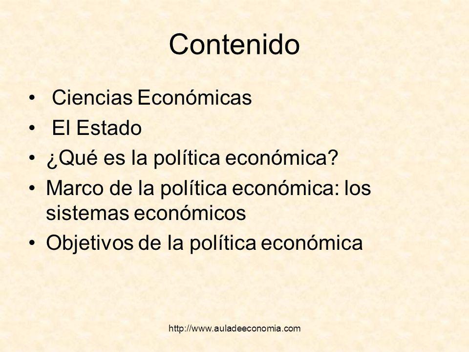http://www.auladeeconomia.com Contenido Ciencias Económicas El Estado ¿Qué es la política económica? Marco de la política económica: los sistemas econ
